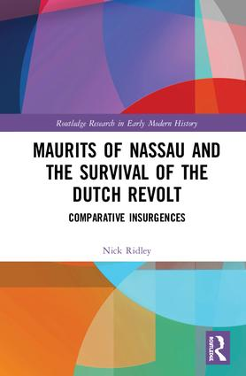 Maurits of Nassau and the Survival of the Dutch Revolt: Comparative Insurgences book cover