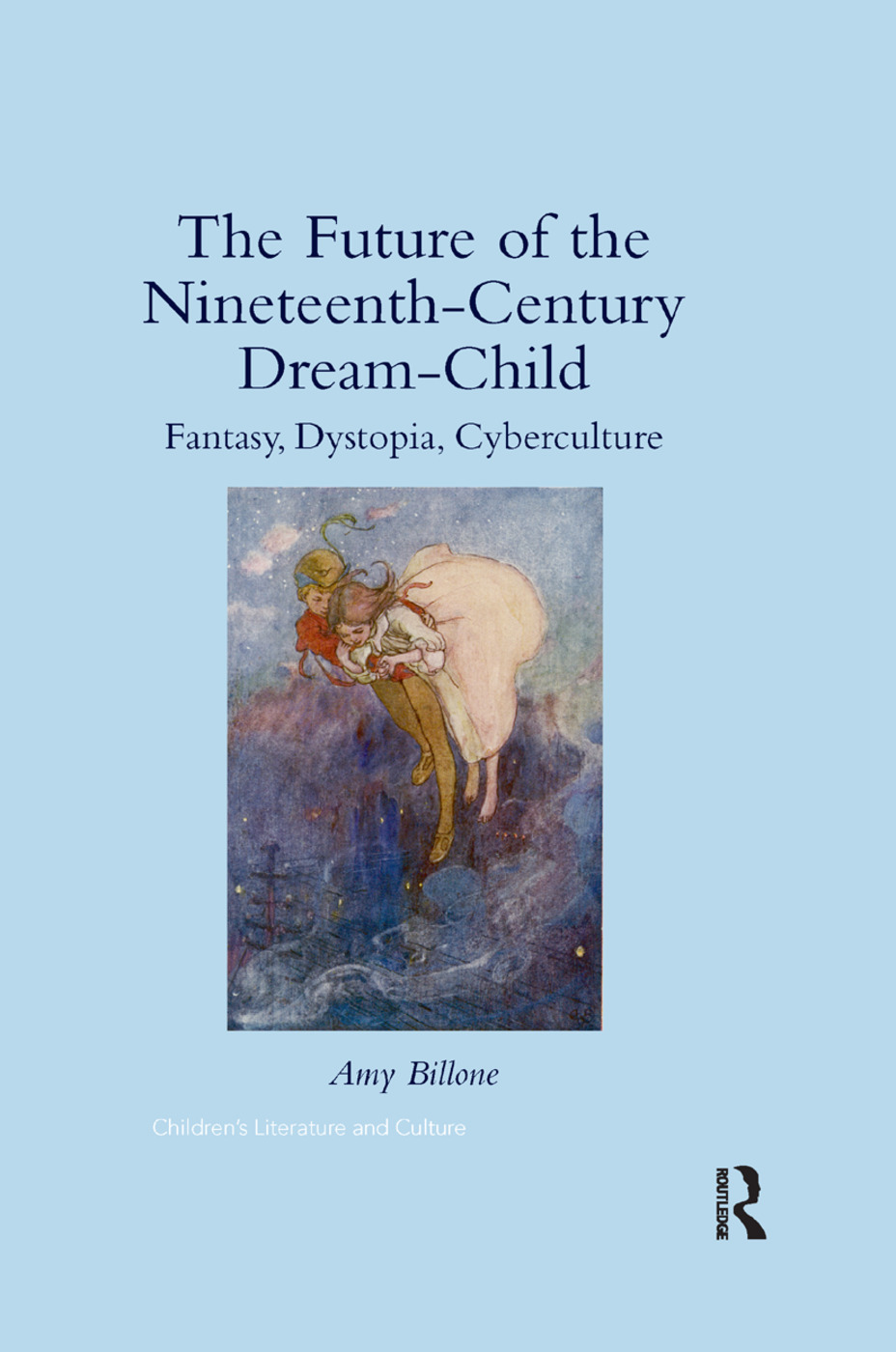 The Future of the Nineteenth-Century Dream-Child: Fantasy, Dystopia, Cyberculture, 1st Edition (Paperback) book cover