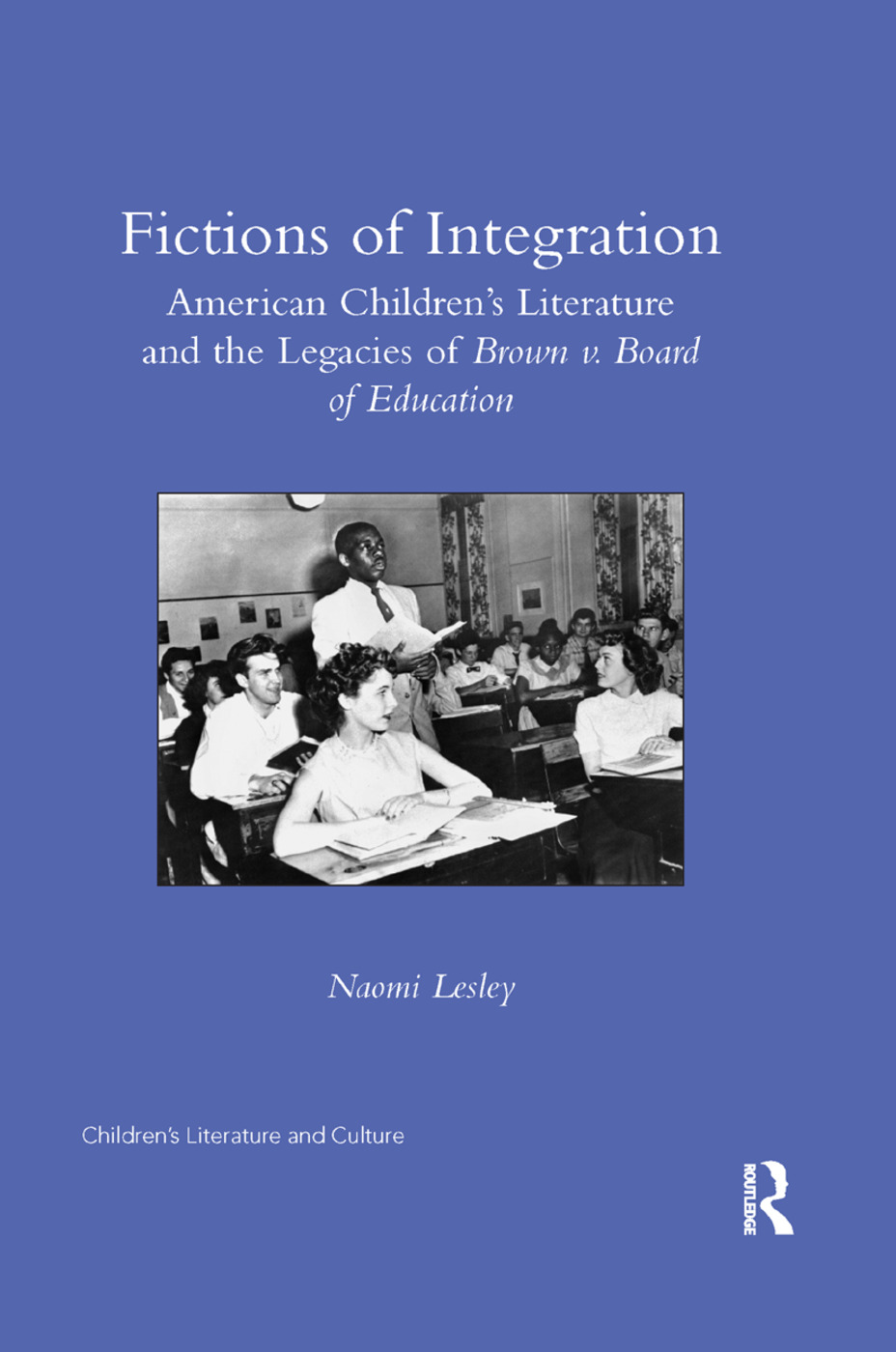 Fictions of Integration: American Children's Literature and the Legacies of Brown v. Board of Education, 1st Edition (Paperback) book cover