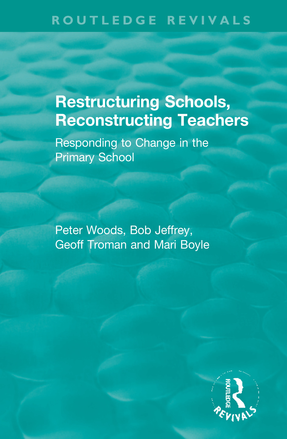 Restructuring Schools, Reconstructing Teachers: Responding to Change in the Primary School book cover