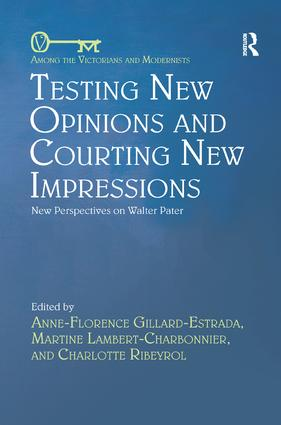 Testing New Opinions and Courting New Impressions: New Perspectives on Walter Pater, 1st Edition (Paperback) book cover