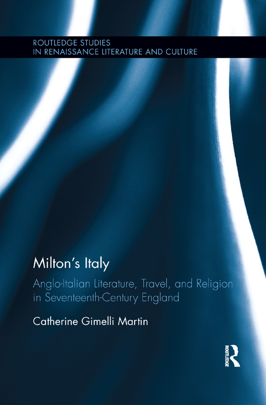 Milton's Italy: Anglo-Italian Literature, Travel, and Connections in Seventeenth-Century England book cover