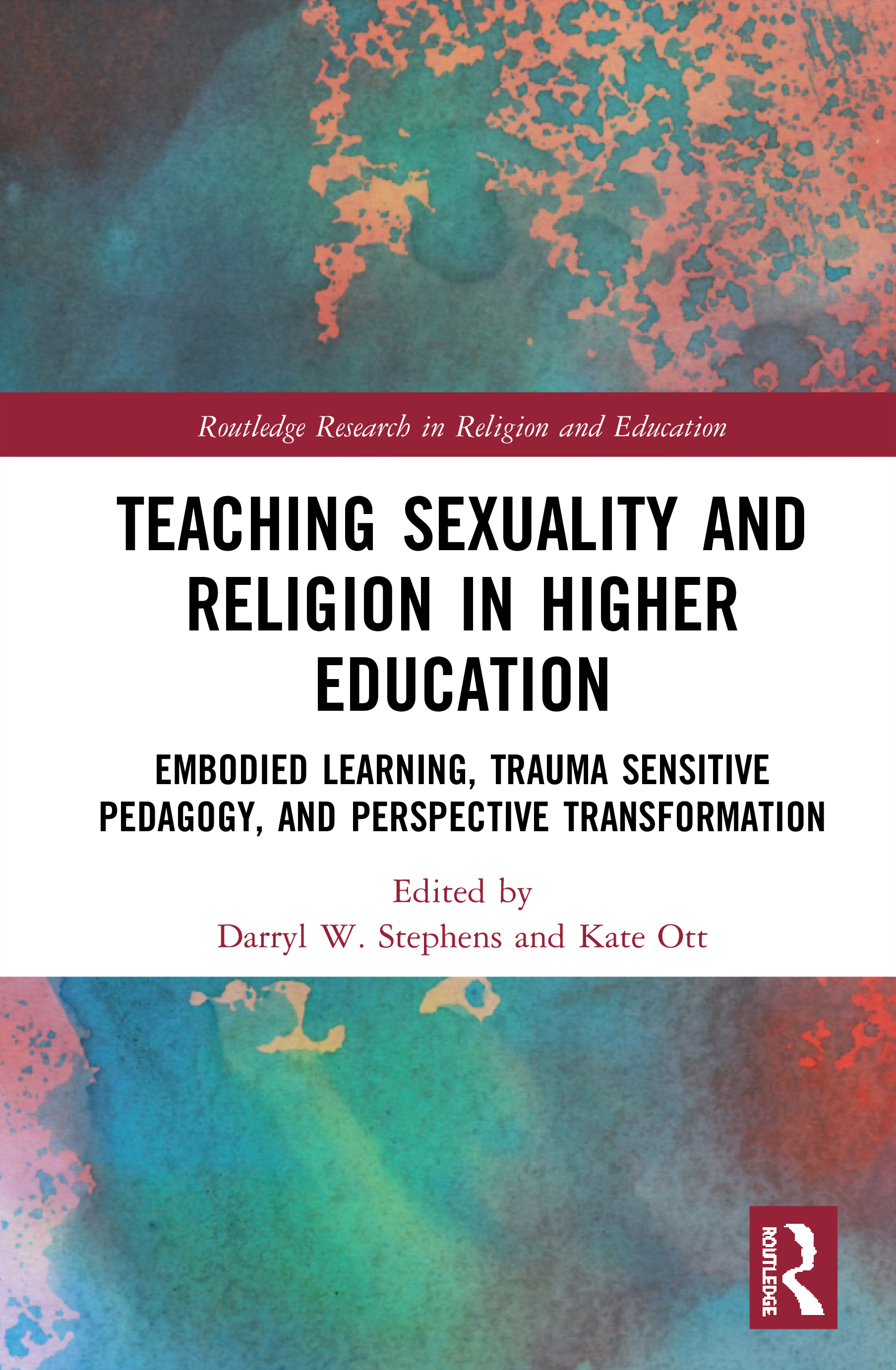 Teaching Sexuality and Religion in Higher Education: Embodied Learning, Trauma Sensitive Pedagogy, and Perspective Transformation, 1st Edition (Hardback) book cover