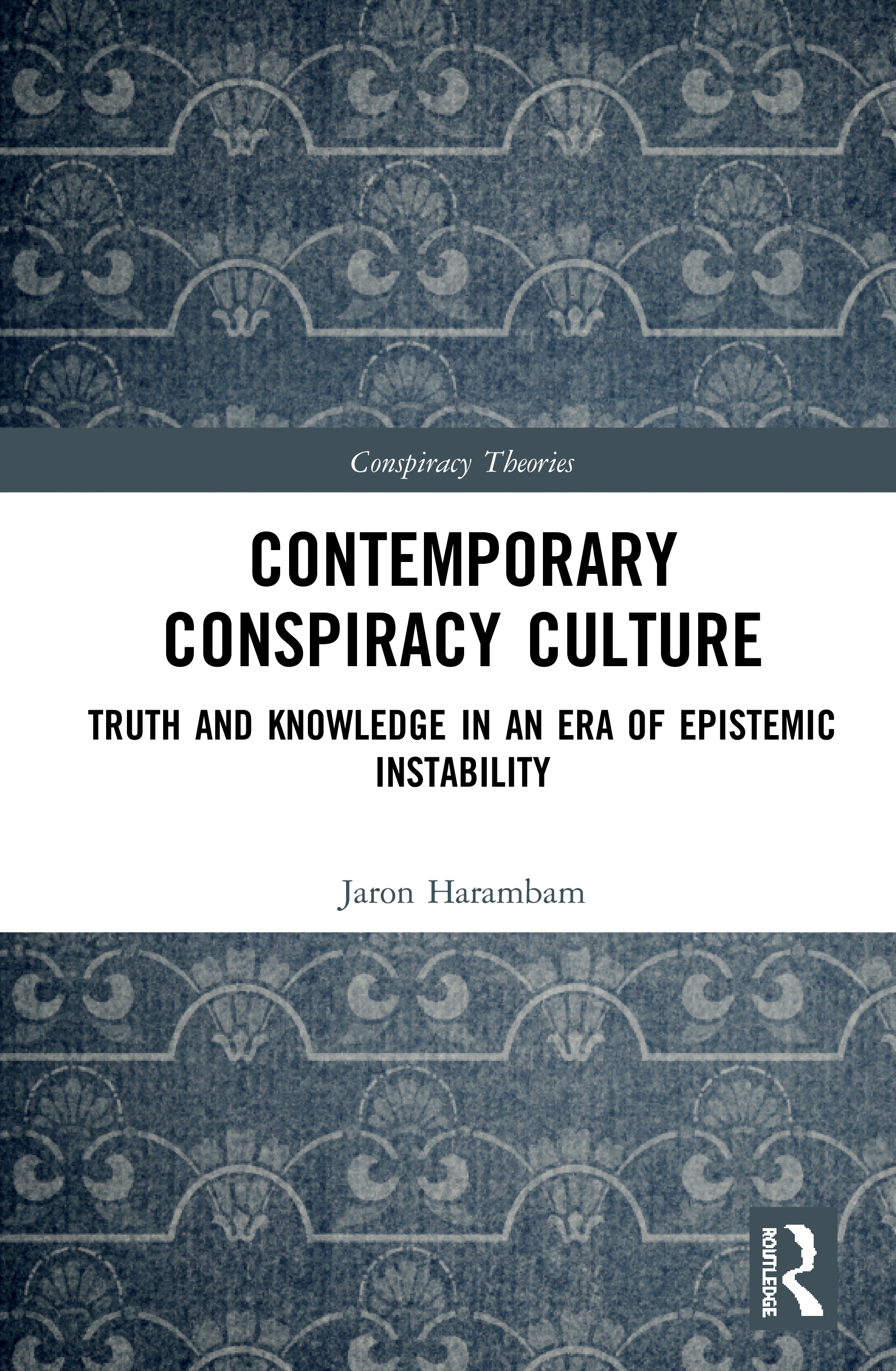 Contemporary Conspiracy Culture: Truth and Knowledge in an Era of Epistemic Instability, 1st Edition (Hardback) book cover