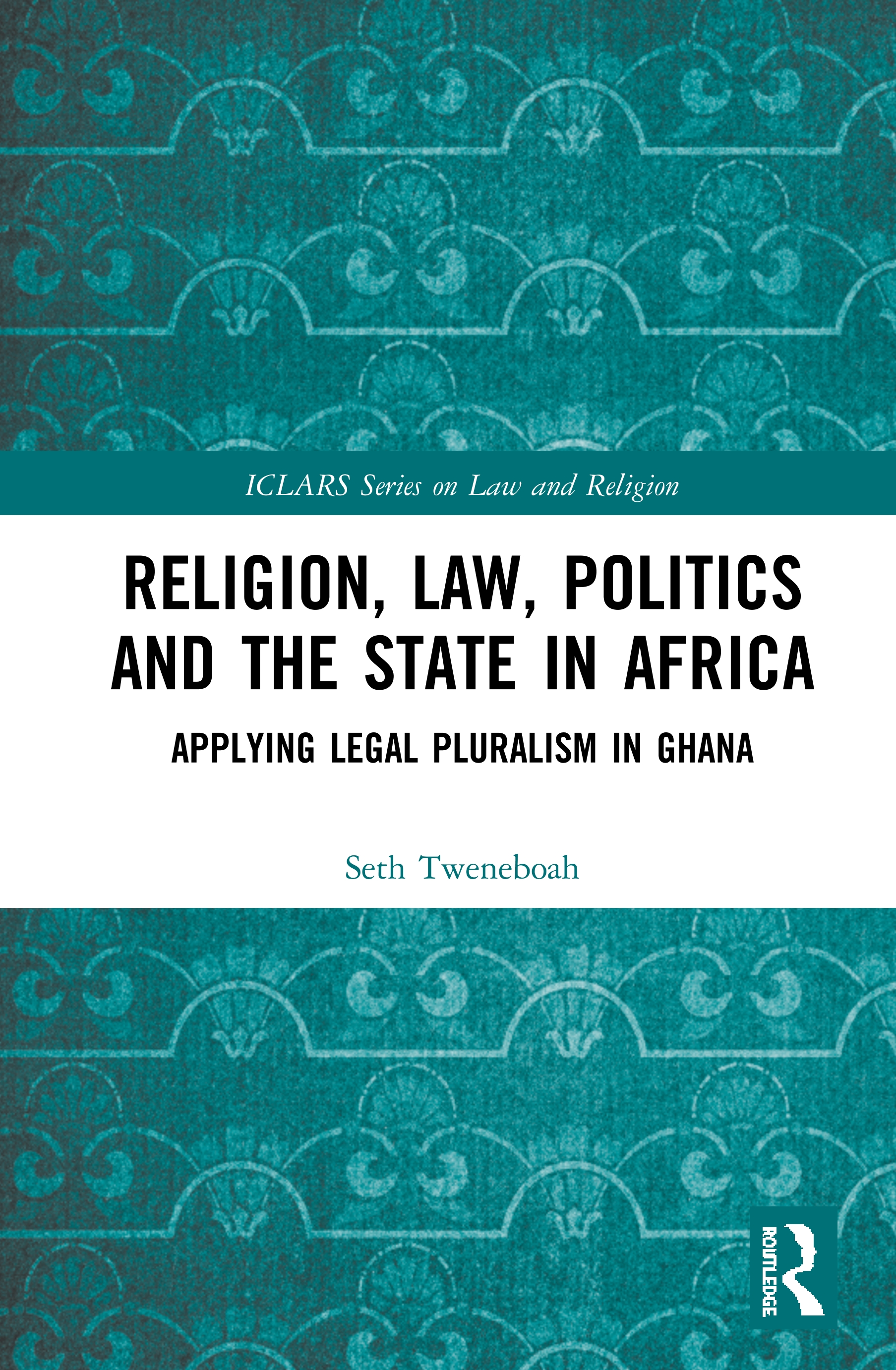 Religion, Law, Politics and the State in Africa: Applying Legal Pluralism in Ghana book cover
