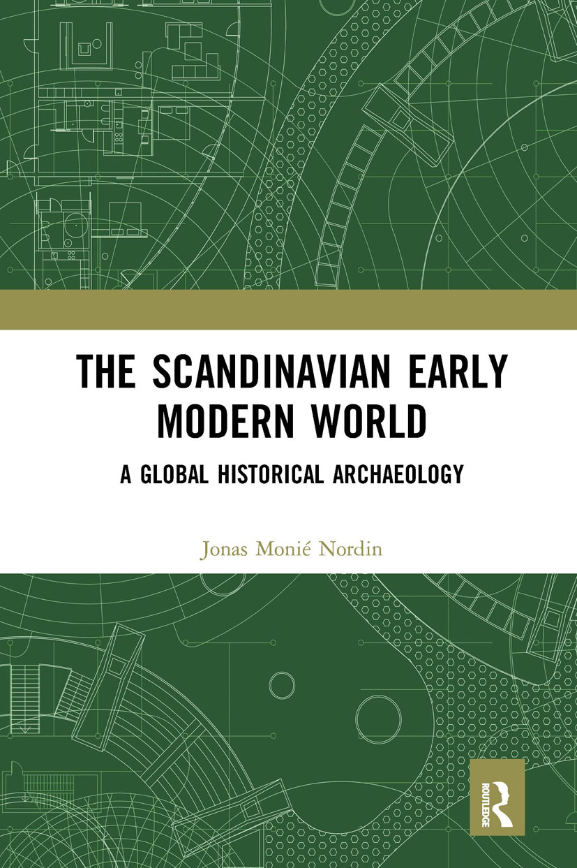 The Scandinavian Early Modern World: A Global Historical Archaeology, 1st Edition (Hardback) book cover