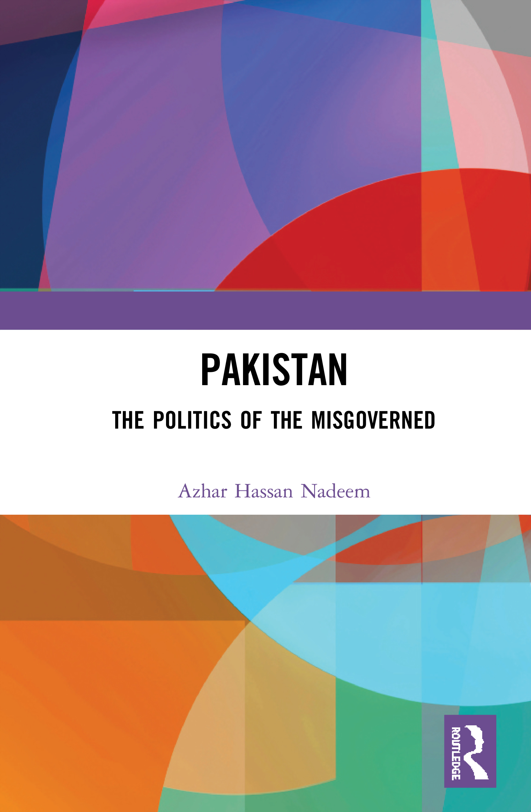Pakistan: The Politics of the Misgoverned, 1st Edition (Hardback) book cover