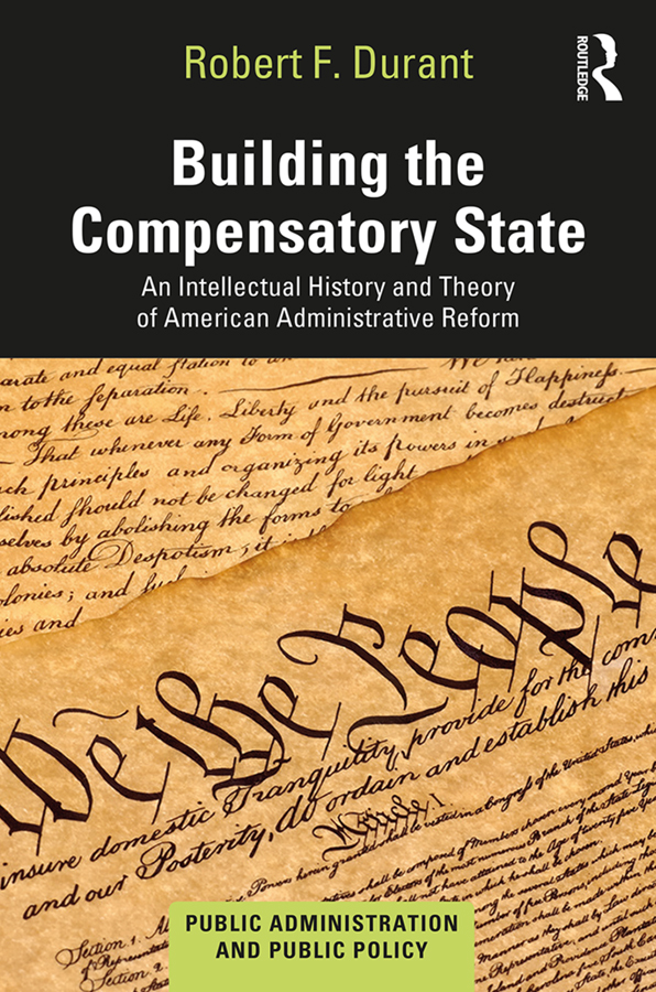 Building the Compensatory State: An Intellectual History and Theory of American Administrative Reform, 1st Edition (Hardback) book cover