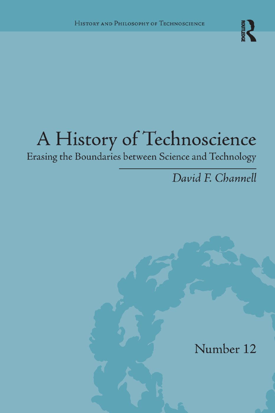 A History of Technoscience: Erasing the Boundaries between Science and Technology book cover