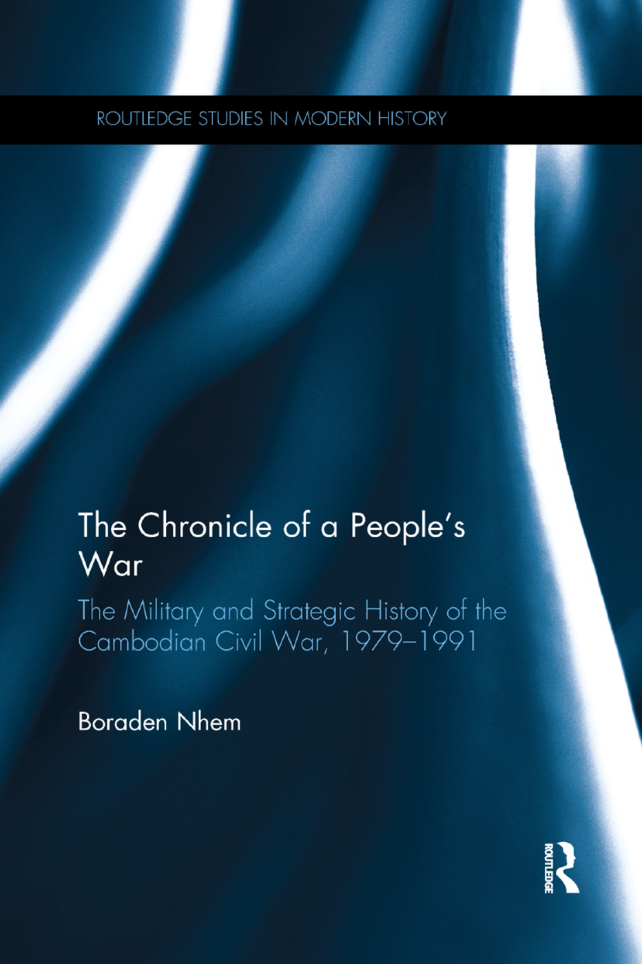 The Chronicle of a People's War: The Military and Strategic History of the Cambodian Civil War, 1979–1991: 1st Edition (Paperback) book cover