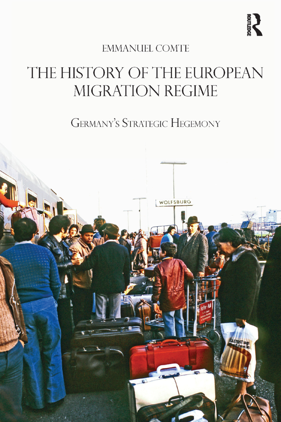 The History of the European Migration Regime: Germany's Strategic Hegemony book cover