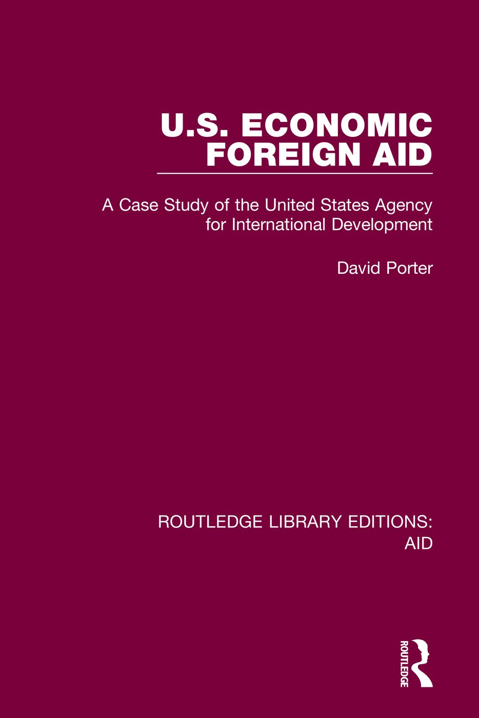 U.S. Economic Foreign Aid: A Case Study of the United States Agency for International Development, 1st Edition (Hardback) book cover