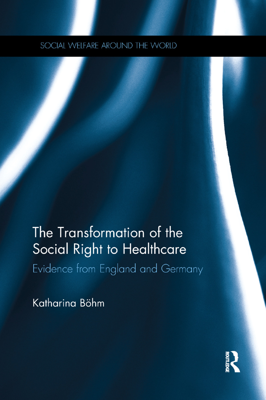 The Transformation of the Social Right to Healthcare: Evidence from England and Germany, 1st Edition (e-Book) book cover