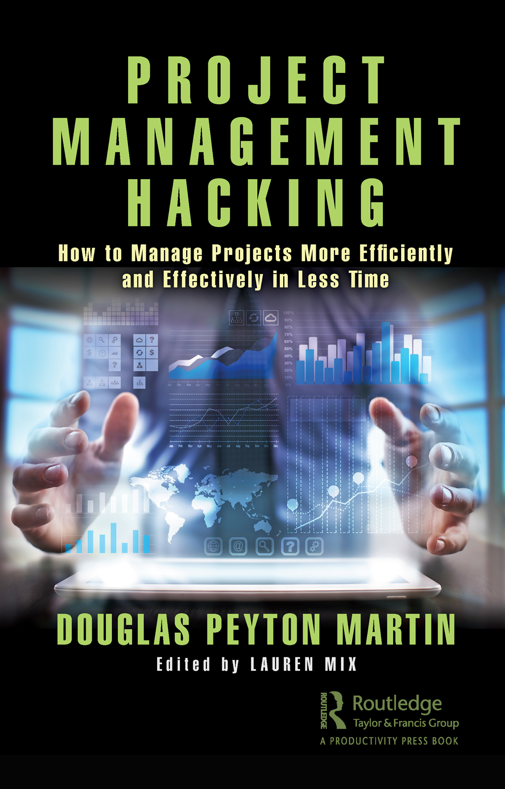 Project Management Hacking: How to Manage Projects More Efficiently and Effectively in Less Time, 1st Edition (Hardback) book cover