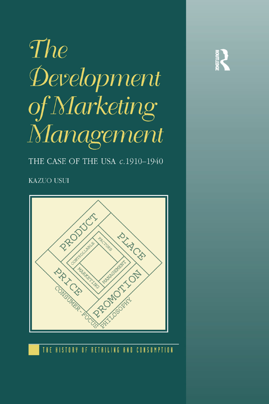 The Development of Marketing Management: The Case of the USA c. 1910-1940, 1st Edition (Paperback) book cover