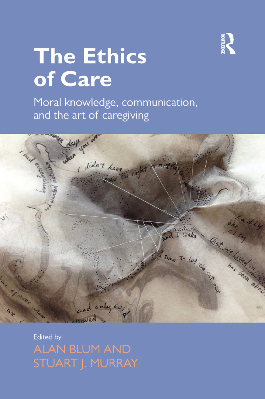 The Ethics of Care: Moral Knowledge, Communication, and the Art of Caregiving book cover