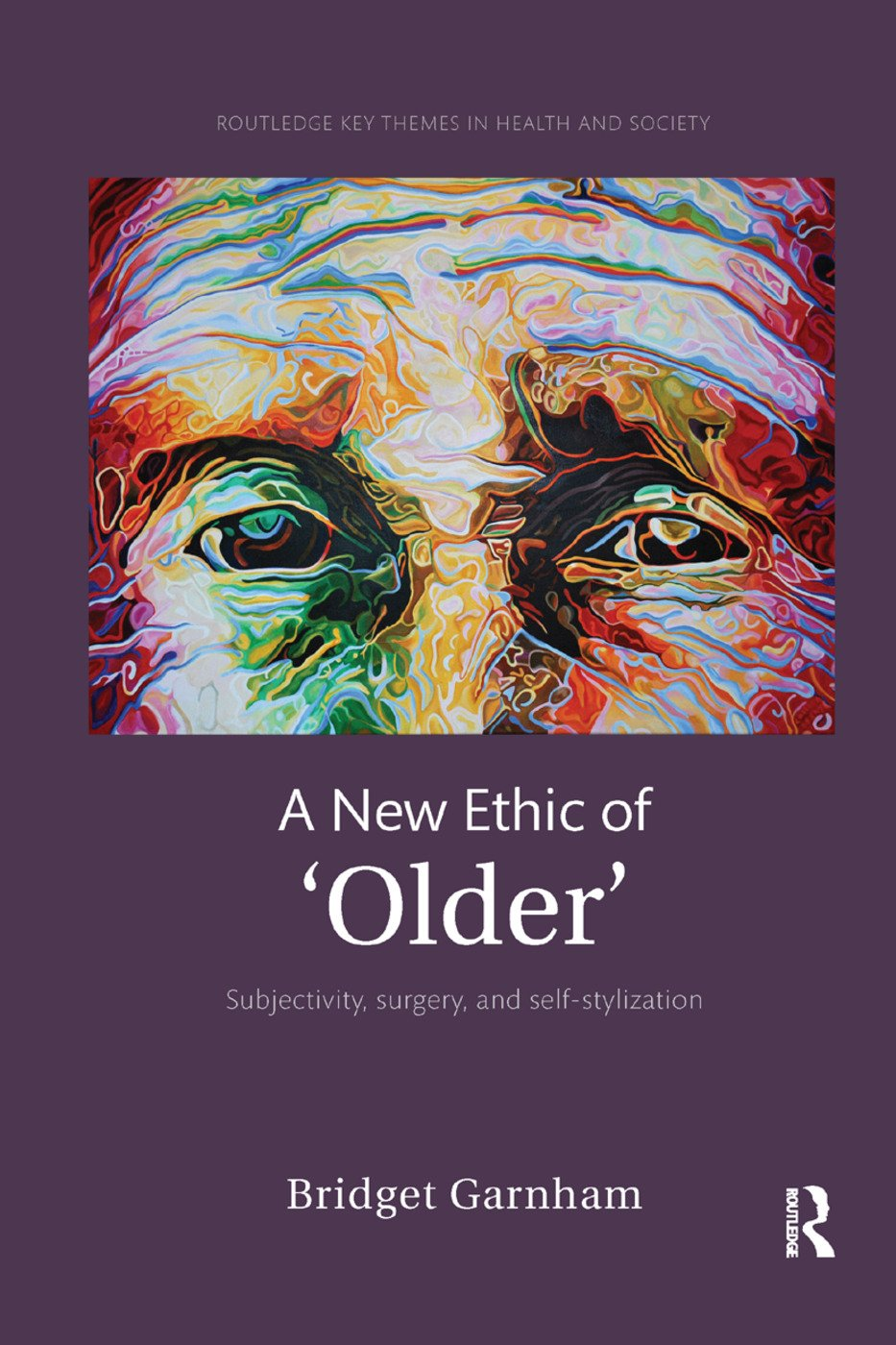 A New Ethic of 'Older': Subjectivity, surgery, and self-stylization, 1st Edition (Paperback) book cover