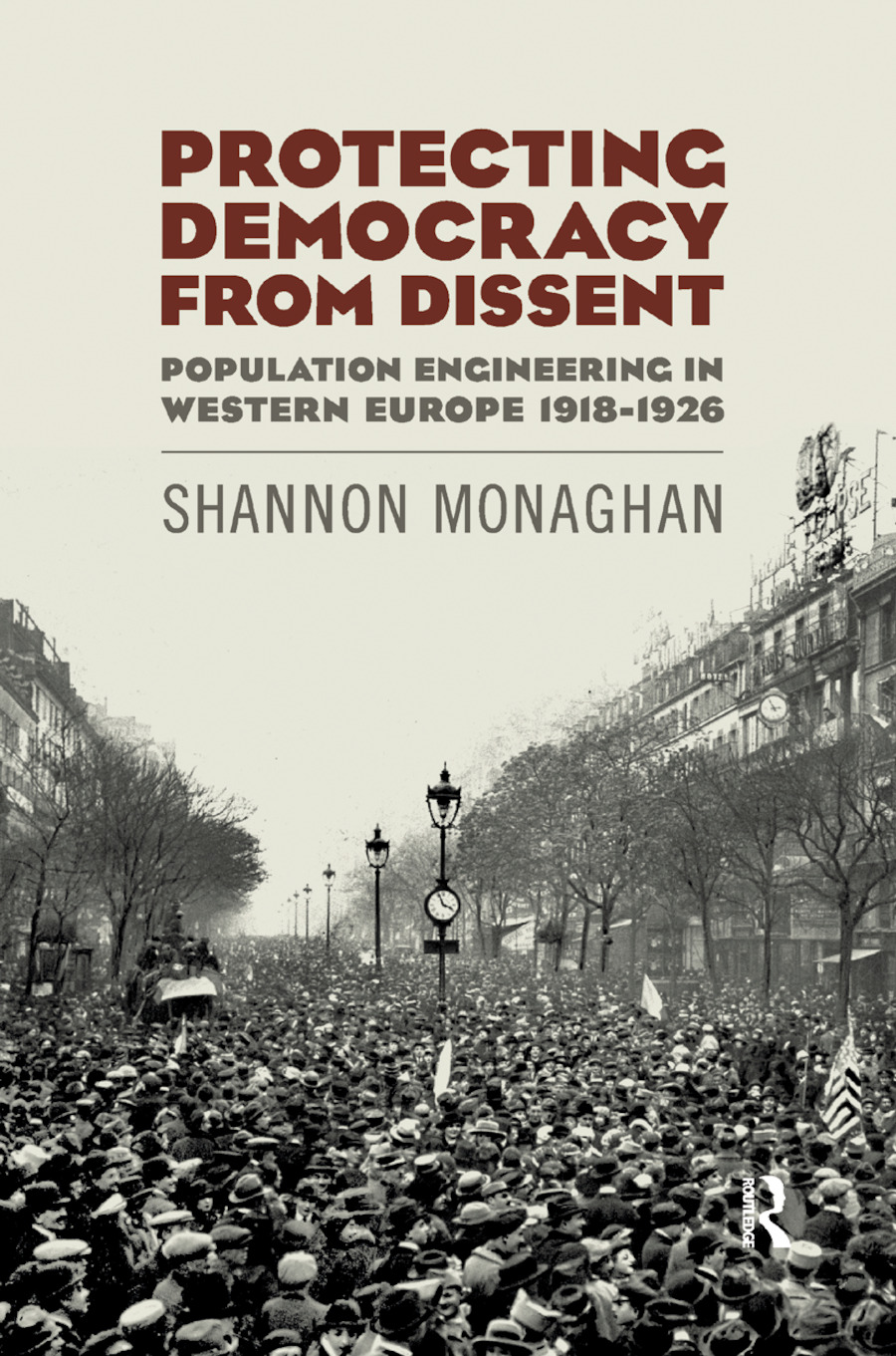 Protecting Democracy from Dissent: Population Engineering in Western Europe 1918-1926 book cover
