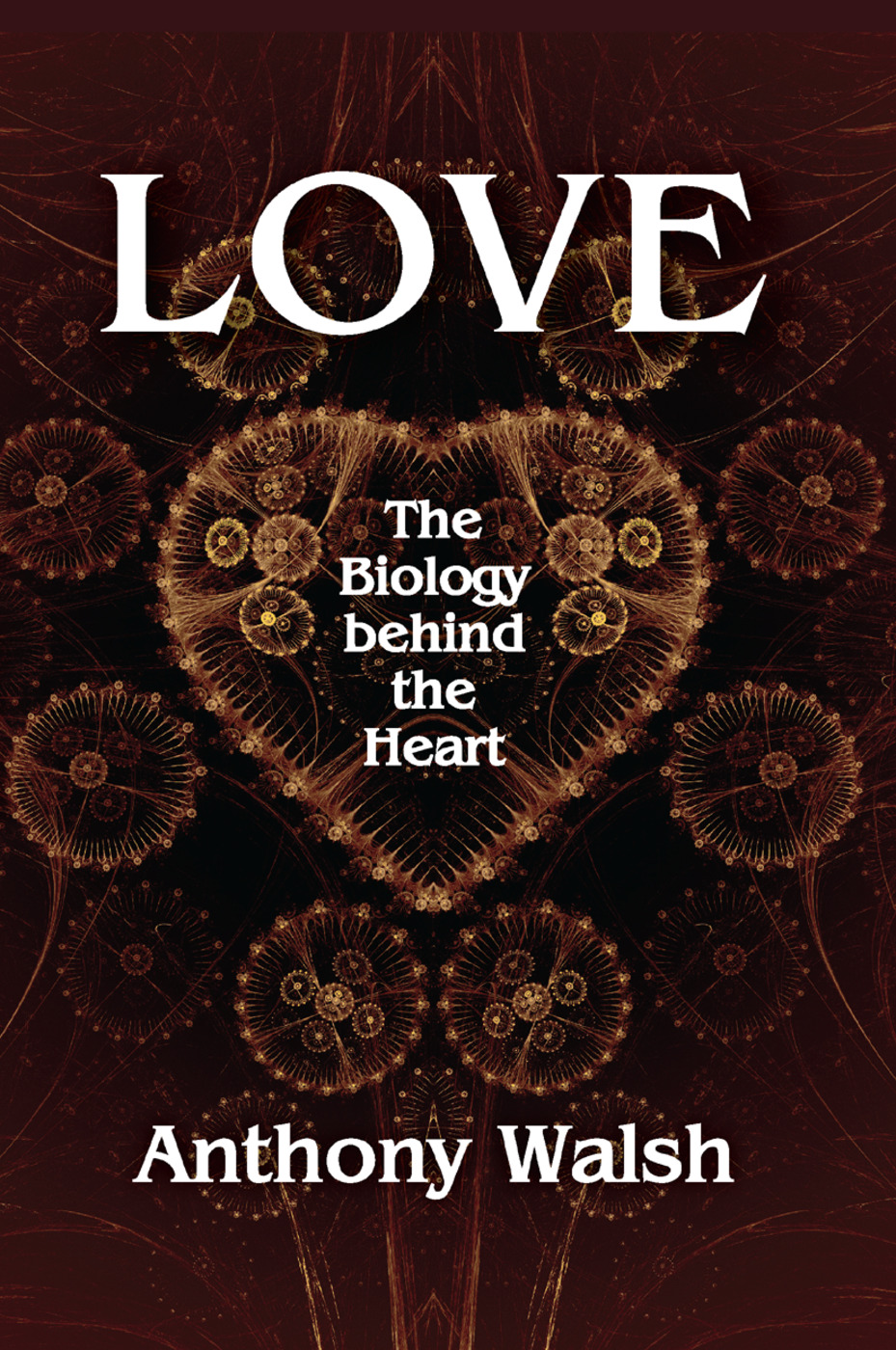 Love: The Biology Behind the Heart, 1st Edition (Paperback) book cover
