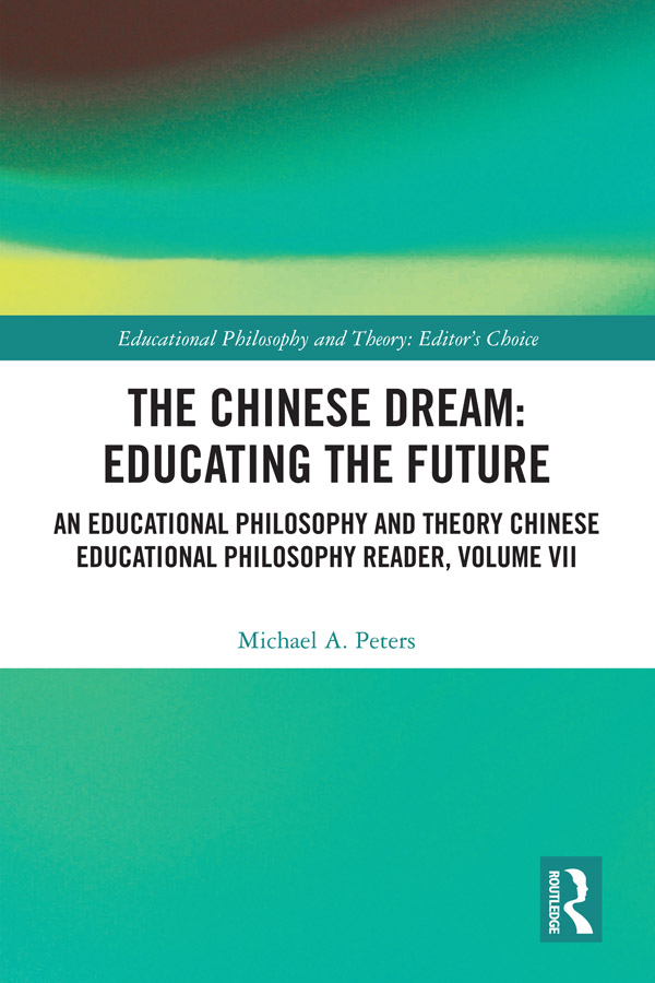 The Chinese Dream: Educating the Future: An Educational Philosophy and Theory Chinese Educational Philosophy Reader, Volume VII book cover