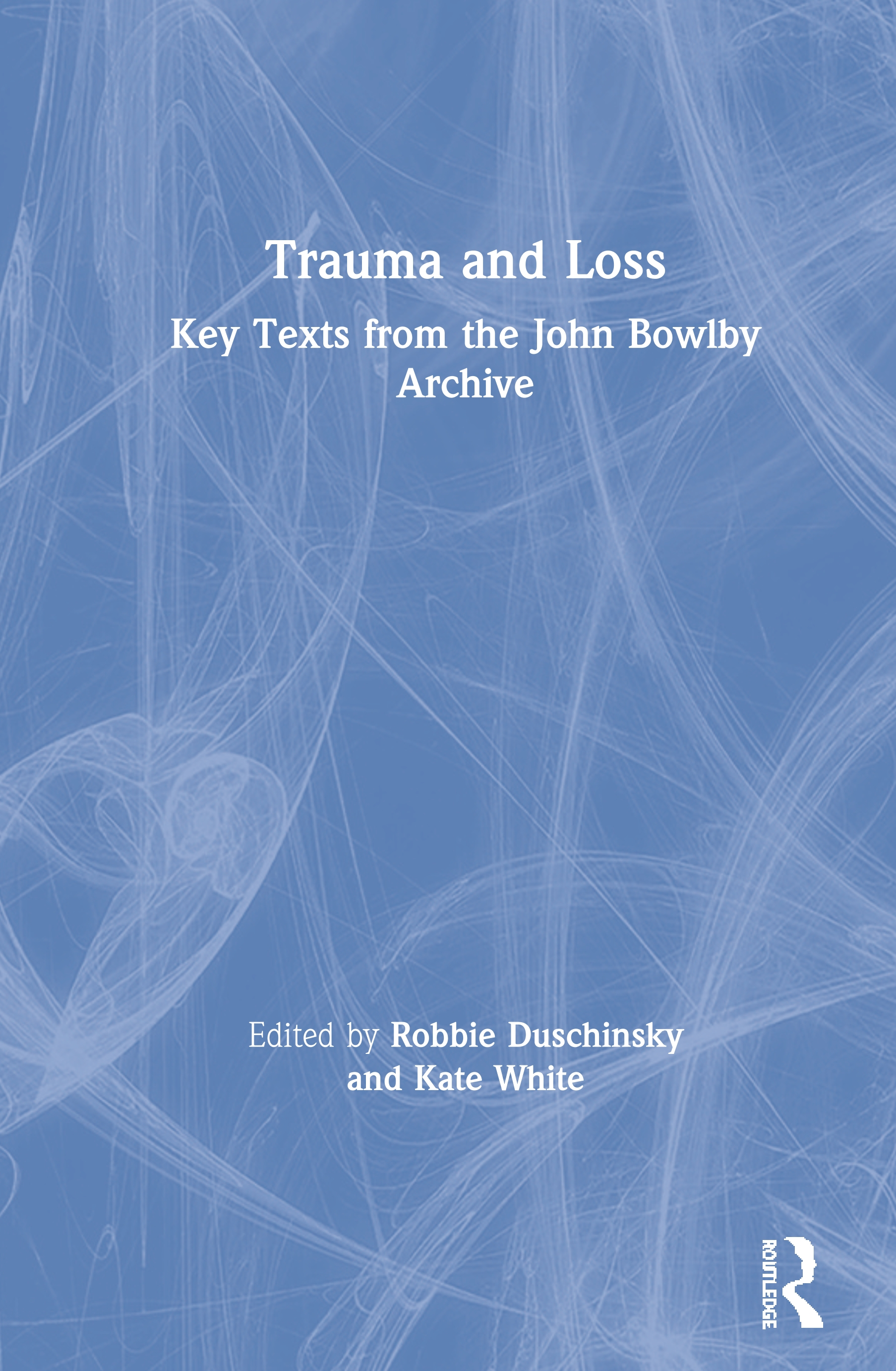 Trauma and Loss: Key Texts from the John Bowlby Archive book cover