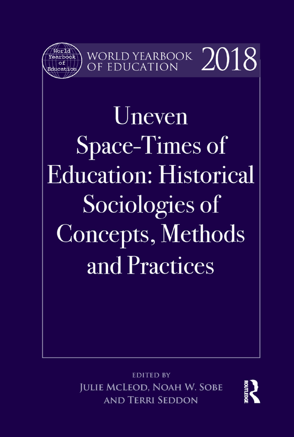 World Yearbook of Education 2018: Uneven Space-Times of Education: Historical Sociologies of Concepts, Methods and Practices book cover