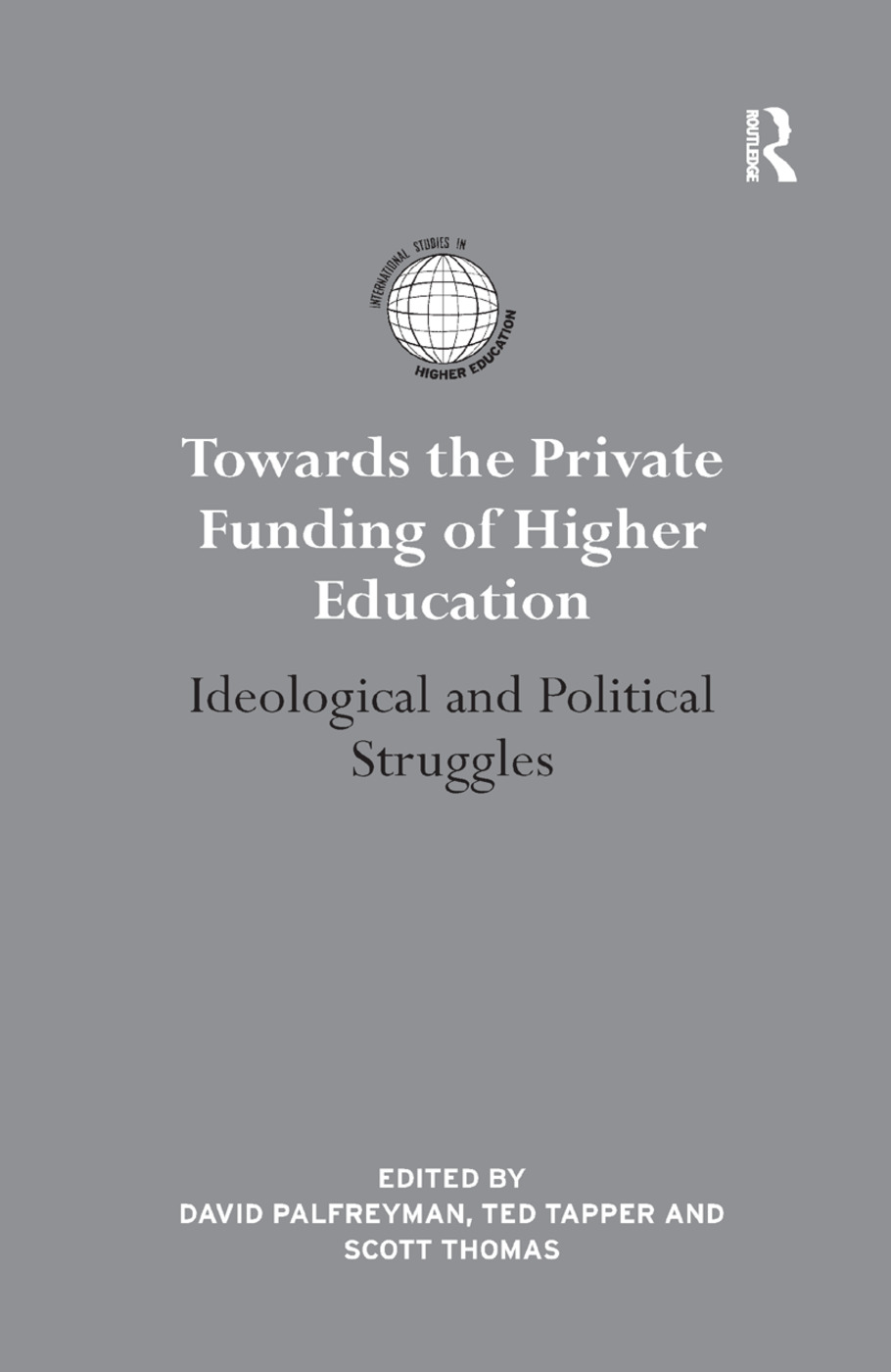Towards the Private Funding of Higher Education: Ideological and Political Struggles, 1st Edition (Paperback) book cover