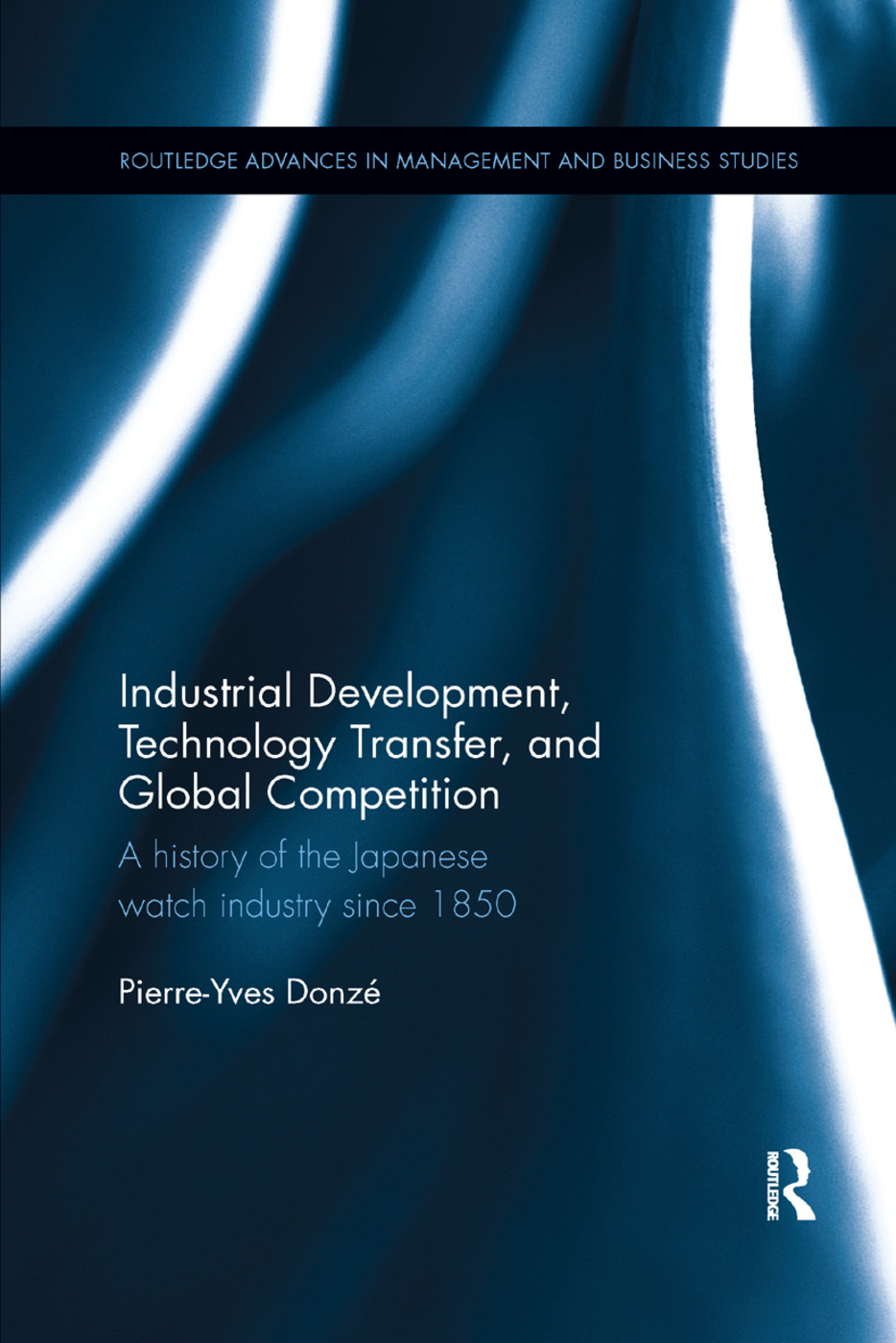 Industrial Development, Technology Transfer, and Global Competition: A history of the Japanese watch industry since 1850, 1st Edition (e-Book) book cover