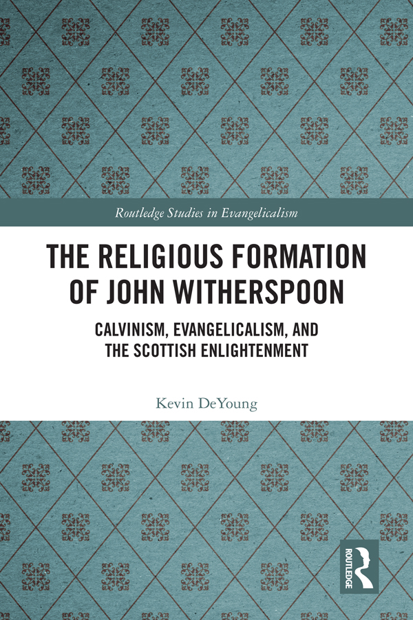 The Religious Formation of John Witherspoon: Calvinism, Evangelicalism, and the Scottish Enlightenment, 1st Edition (Hardback) book cover