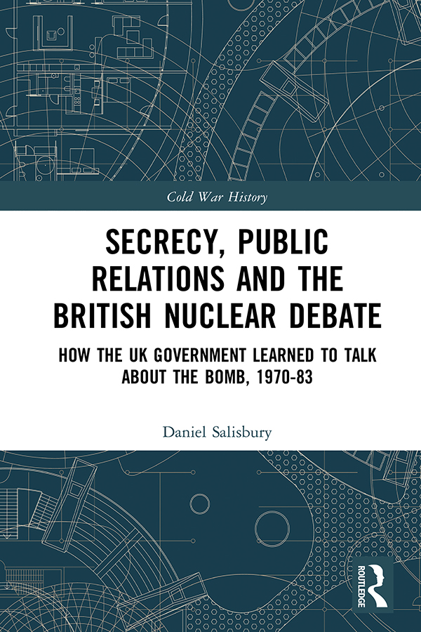 Secrecy, Public Relations and the British Nuclear Debate: How the UK Government Learned to Talk about the Bomb, 1970-83, 1st Edition (Hardback) book cover