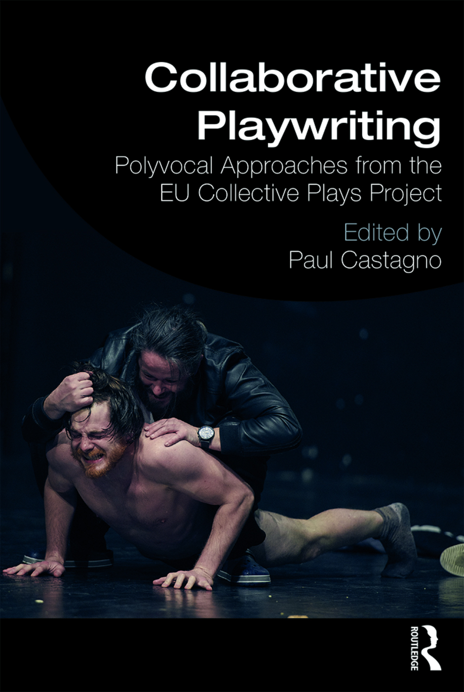 Collaborative Playwriting: Polyvocal Approaches from the EU Collective Plays Project, 1st Edition (Paperback) book cover