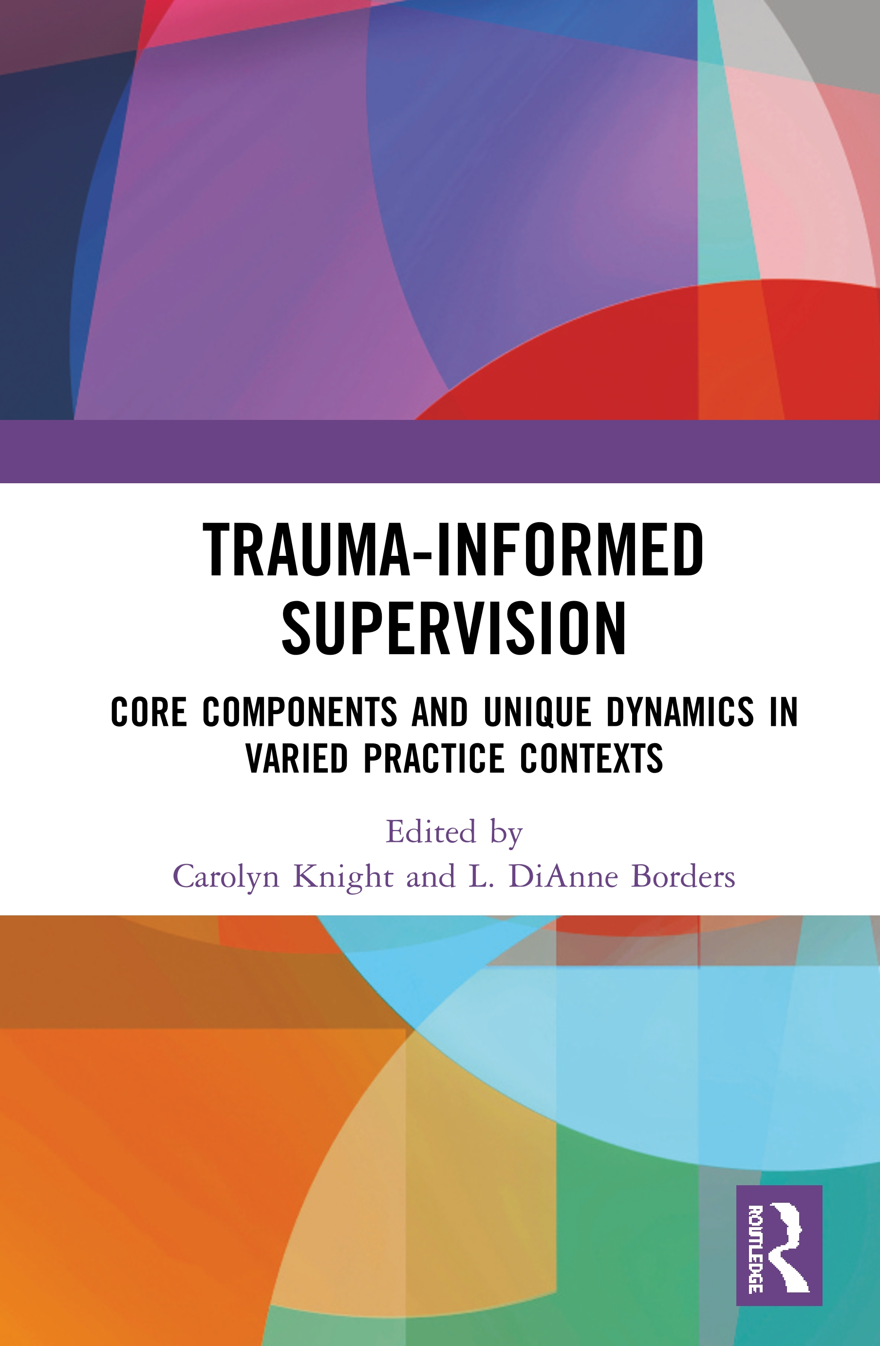 Trauma-Informed Supervision: Core Components and Unique Dynamics in Varied Practice Contexts book cover