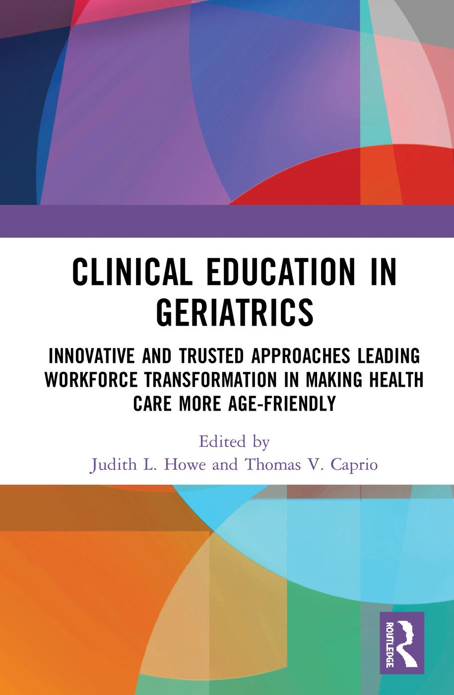 Clinical Education in Geriatrics: Innovative and Trusted Approaches Leading Workforce Transformation in Making Health Care More Age-Friendly book cover