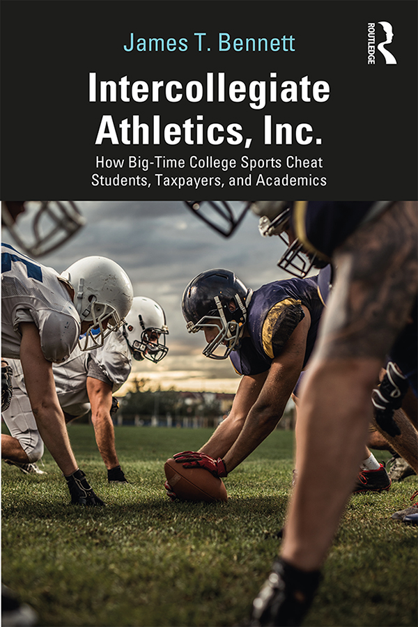Intercollegiate Athletics, Inc.: How Big-Time College Sports Cheat Students, Taxpayers, and Academics book cover
