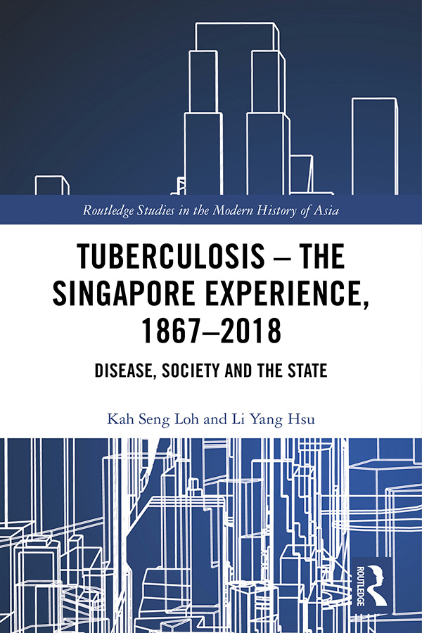 Tuberculosis – The Singapore Experience, 1867–2018: Disease, Society and the State, 1st Edition (Hardback) book cover