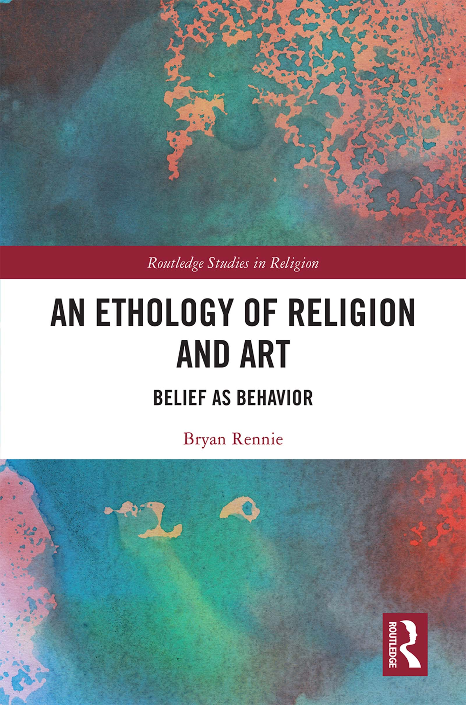 An Ethology of Religion and Art: Belief as Behavior, 1st Edition (Hardback) book cover