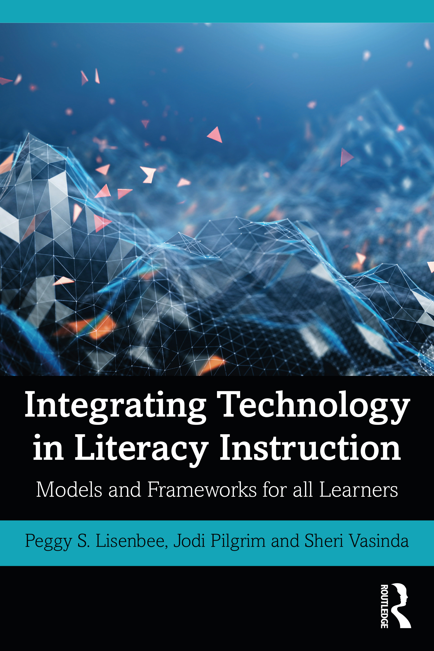 Integrating Technology in Literacy Instruction: Models and Frameworks for All Learners, 1st Edition (Paperback) book cover