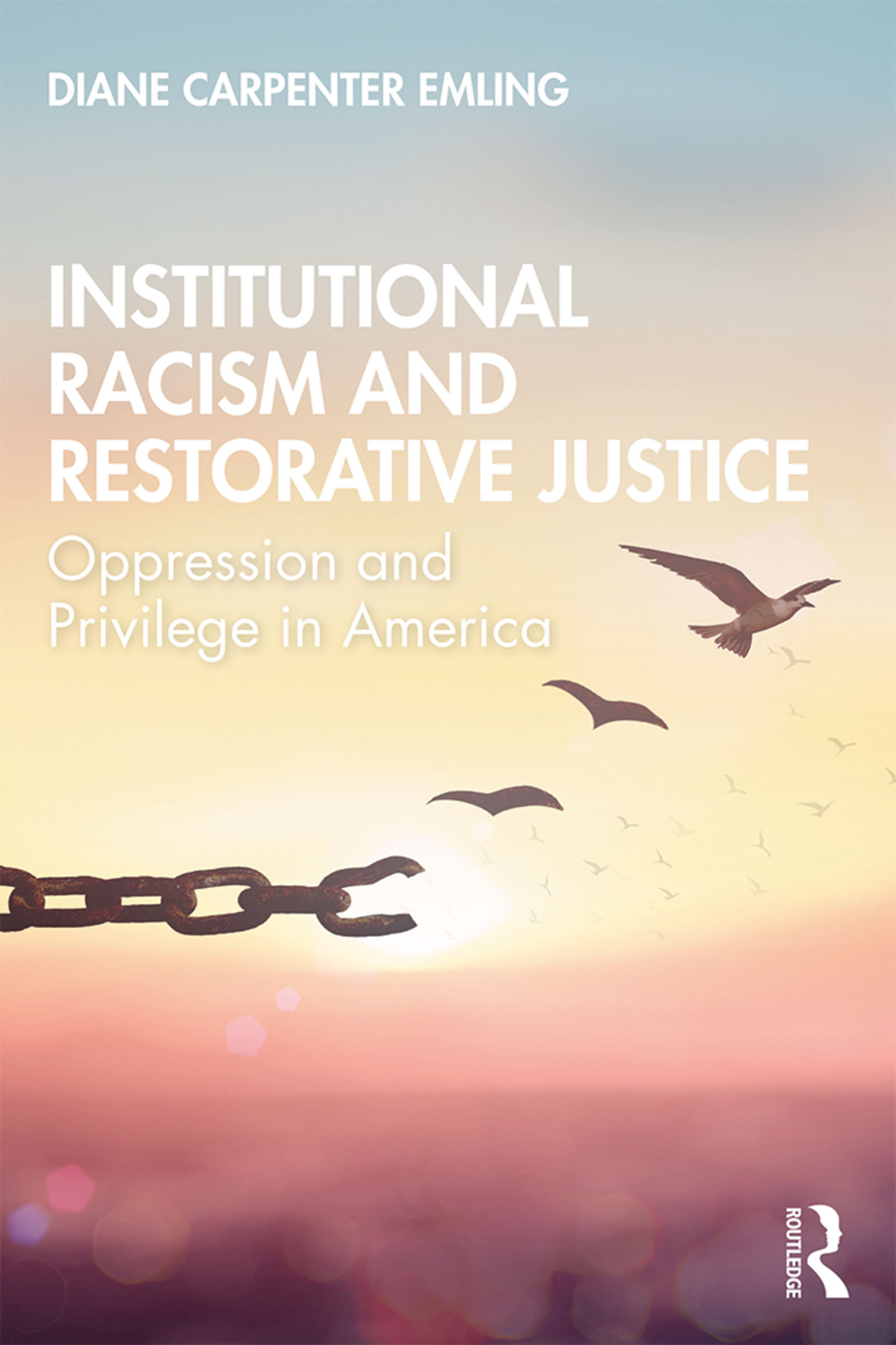 Institutional Racism and Restorative Justice: Oppression and Privilege in America, 1st Edition (Paperback) book cover