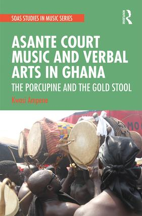 Asante Court Music and Verbal Arts in Ghana: The Porcupine and the Golden Stool, 1st Edition (Hardback) book cover