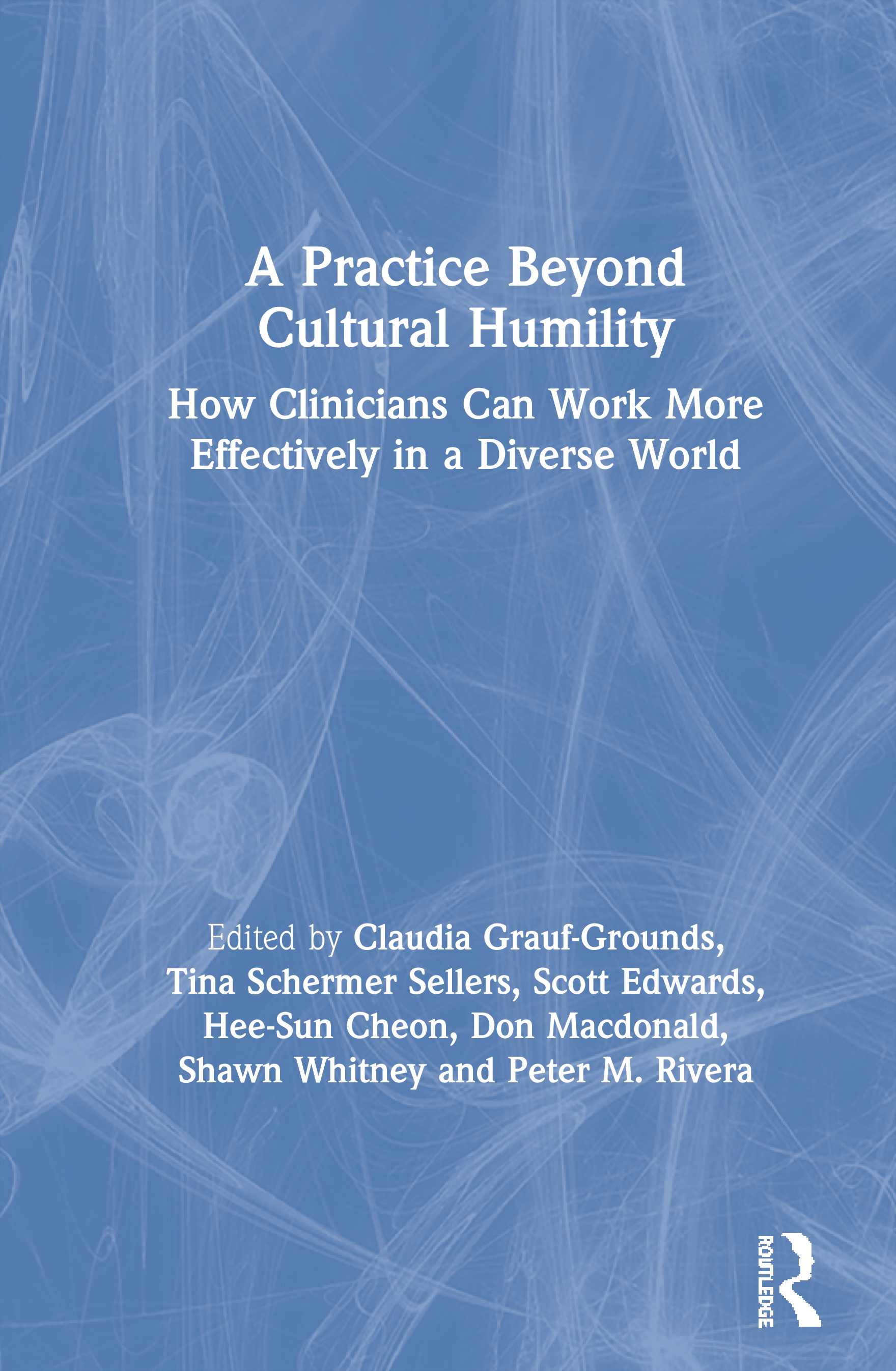 A Practice Beyond Cultural Humility: How Clinicians Can Work More Effectively in a Diverse World, 1st Edition (Hardback) book cover