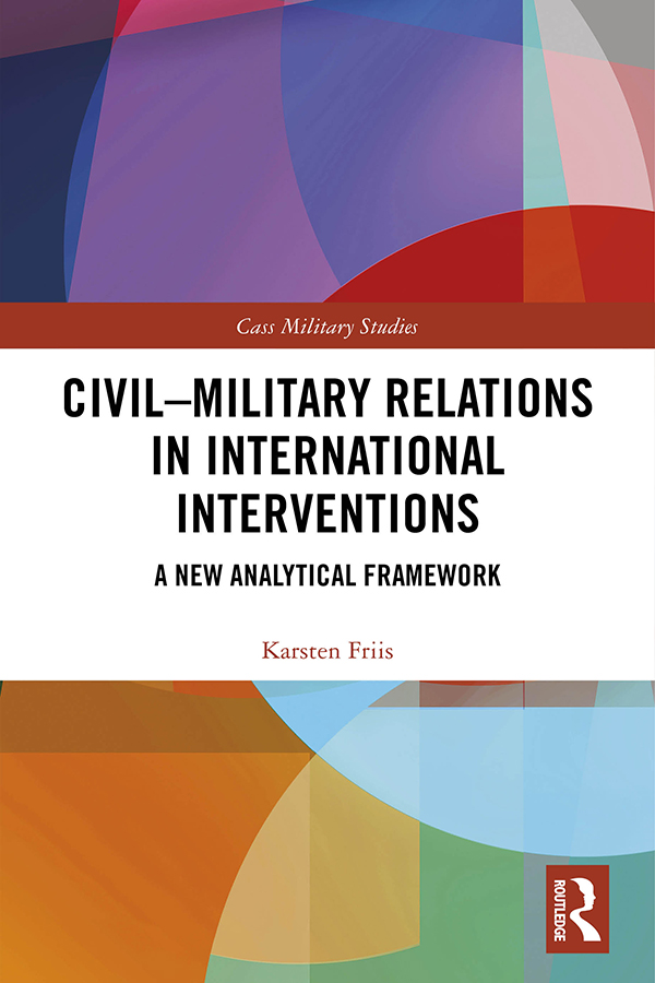 Civil-Military Relations in International Interventions: A New Analytical Framework book cover
