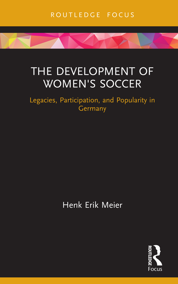 The Development of Women's Soccer: Legacies, Participation, and Popularity in Germany book cover