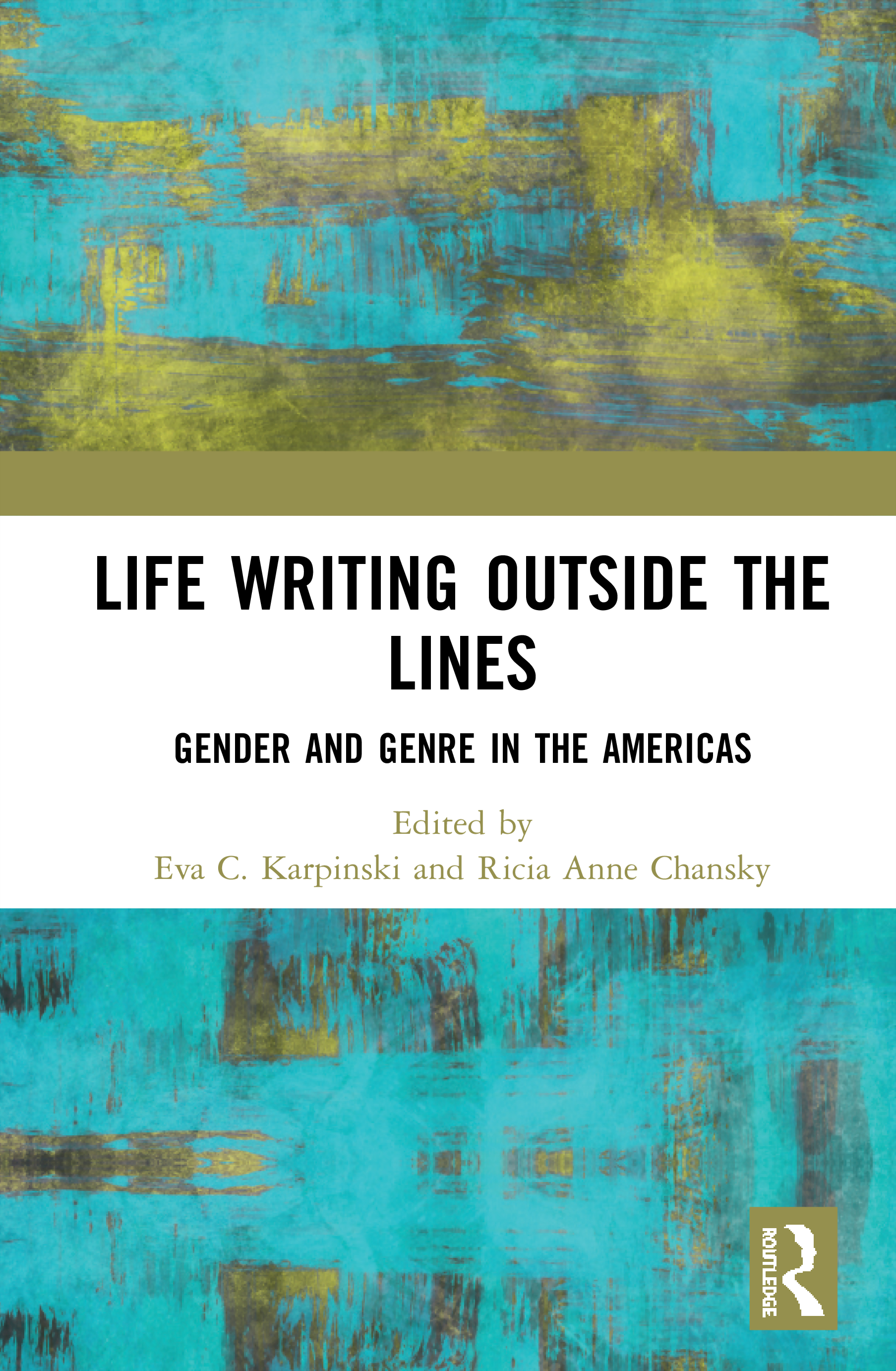 Life Writing Outside the Lines: Gender and Genre in the Americas, 1st Edition (Hardback) book cover