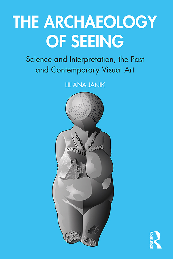 The Archaeology of Seeing: Science and Interpretation, the Past and Contemporary Visual Art book cover