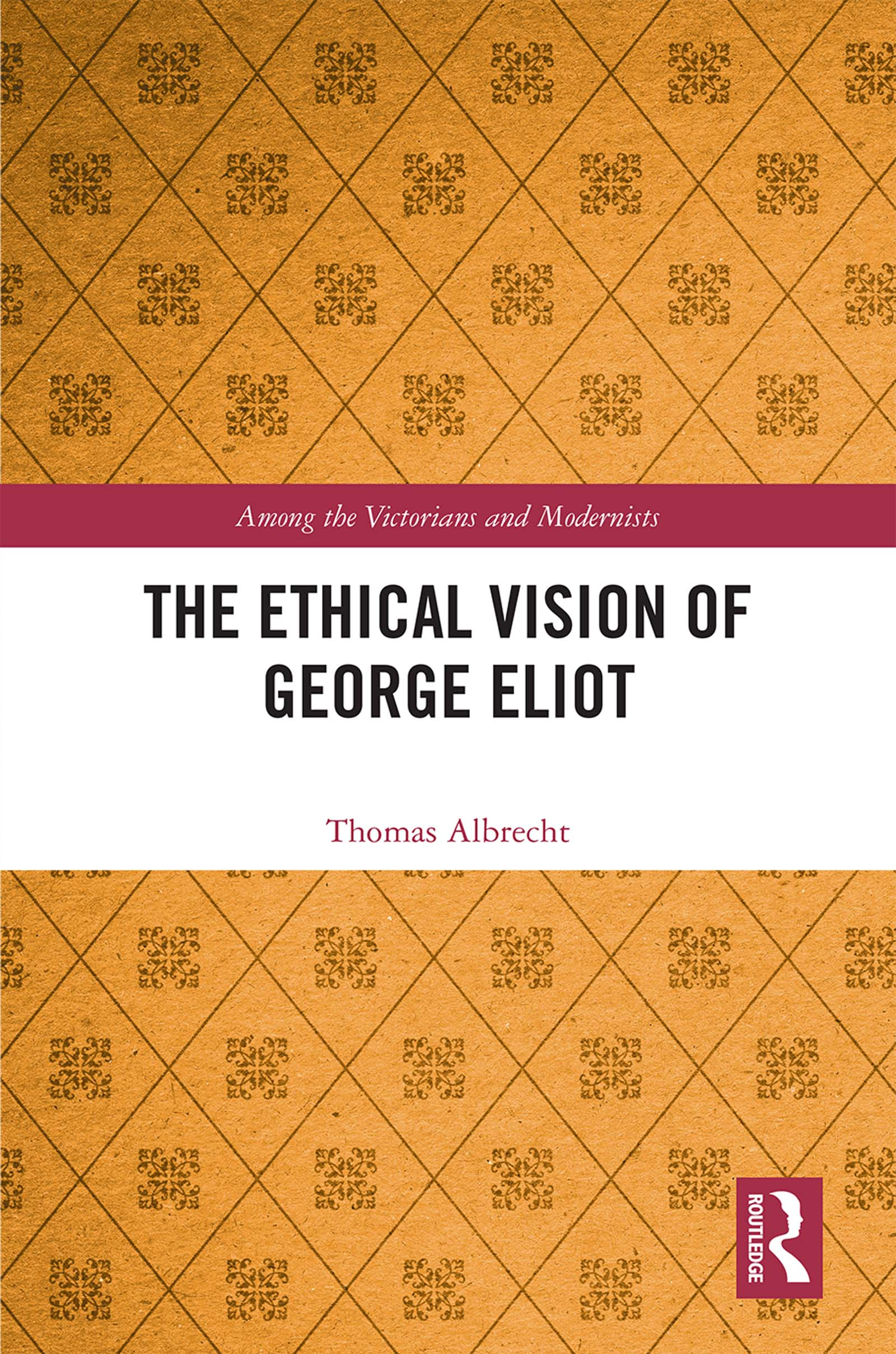 The Ethical Vision of George Eliot: 1st Edition (Hardback) book cover