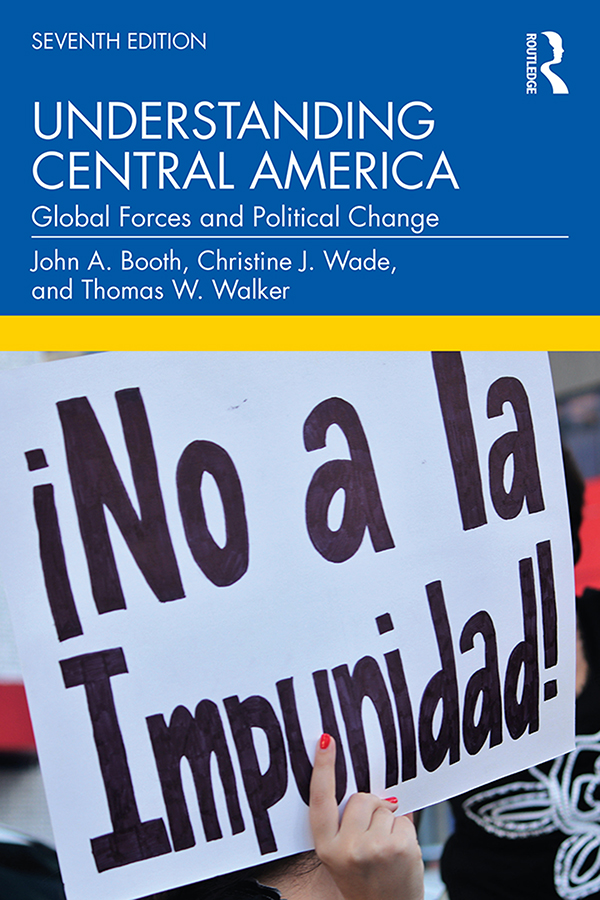Understanding Central America: Global Forces and Political Change, 7th Edition (Paperback) book cover