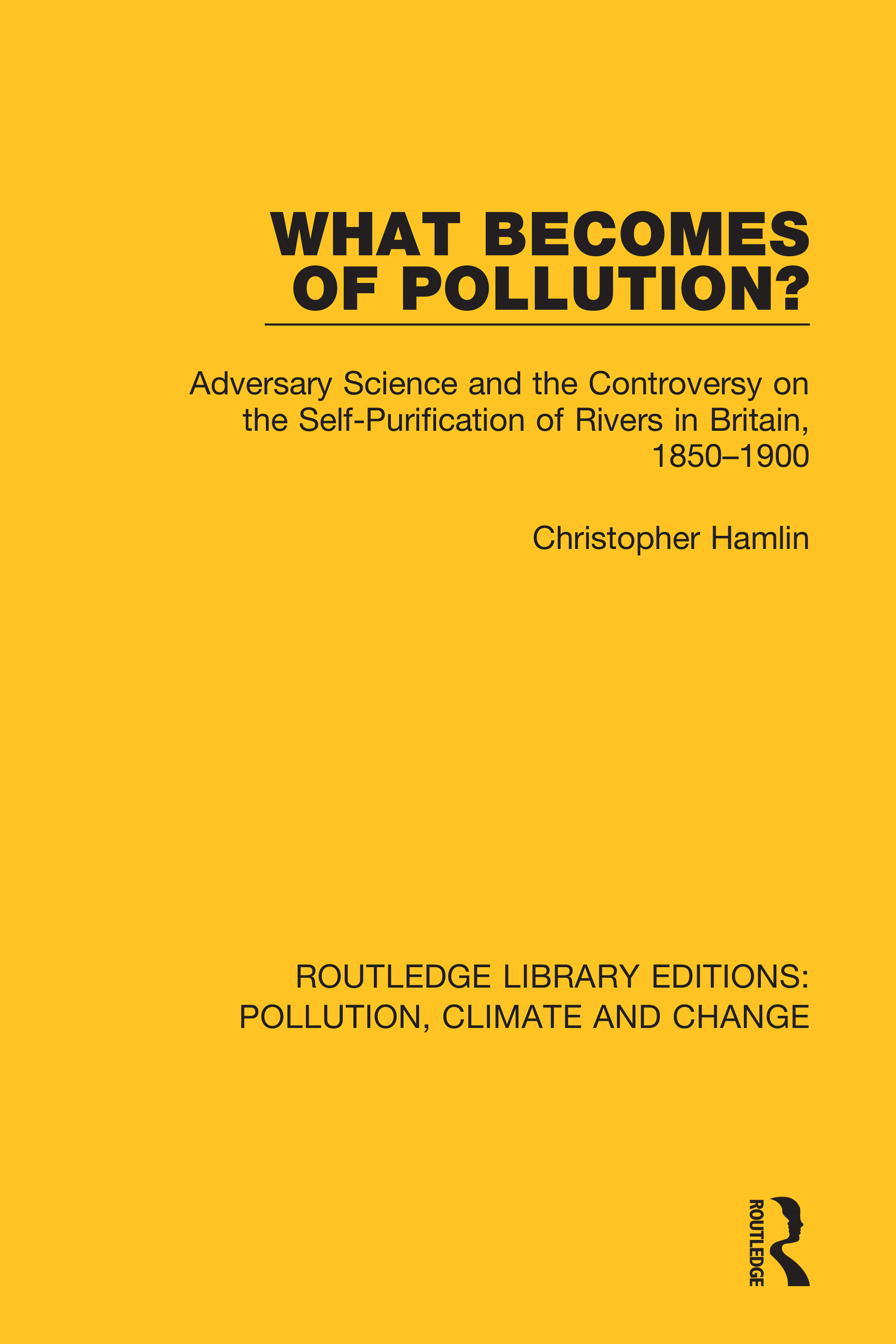 What Becomes of Pollution?: Adversary Science and the Controversy on the Self-Purification of Rivers in Britain, 1850-1900 book cover