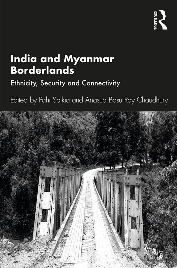 India and Myanmar Borderlands: Ethnicity, Security and Connectivity book cover