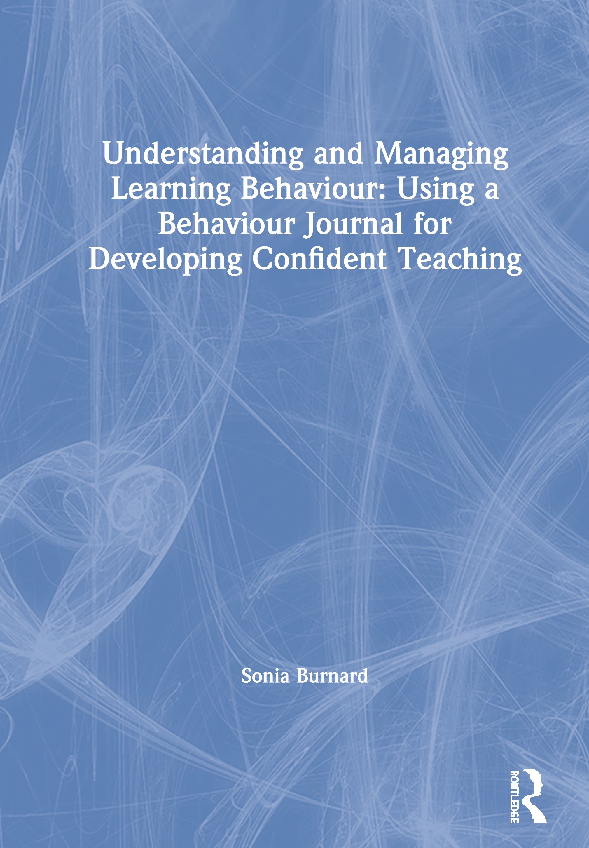 Understanding and Managing Learning Behaviour: Using a Behaviour Journal for Developing Confident Teaching: 1st Edition (Hardback) book cover