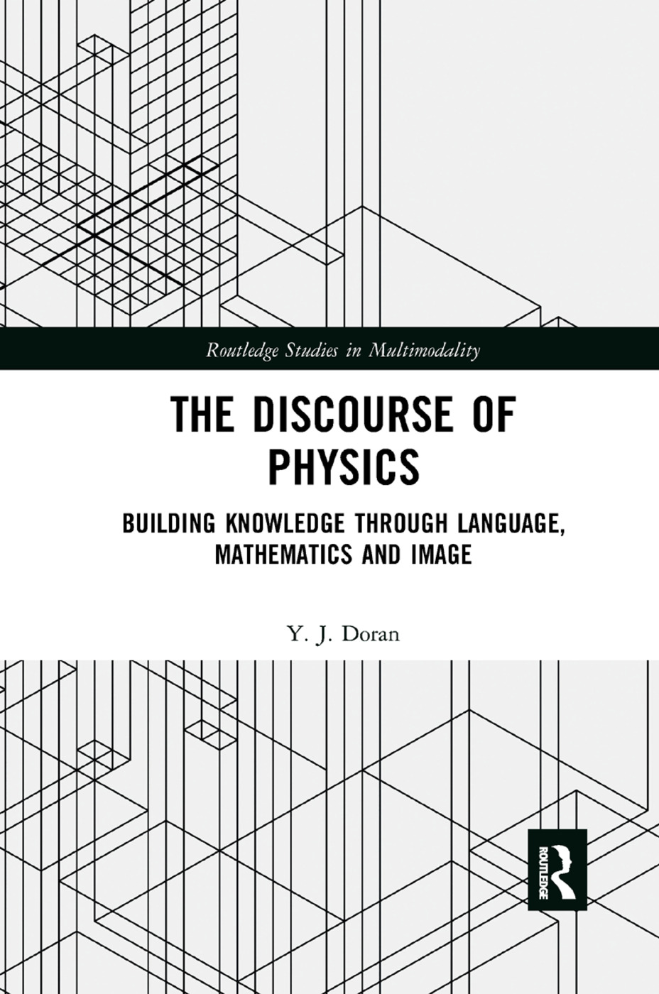 The Discourse of Physics: Building Knowledge through Language, Mathematics and Image book cover